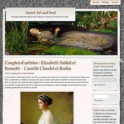 Couples d'artistes : Elizabeth Siddal et Rossetti – Camille Claudel et Rodin