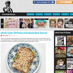 Artistic Toasts: 20 Pictures of Creatively Made Toast-art