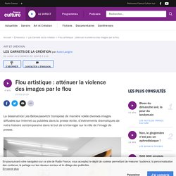 Flou artistique : atténuer la violence des images par le flou