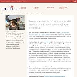 Rencontre avec Agnès Defrance : les enjeux liés à l'éducation artistique et culturelle (EAC) en bibliothèque