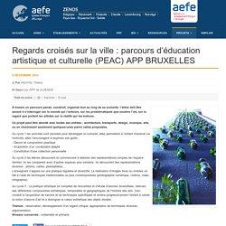 Regards croisés sur la ville : parcours d'éducation artistique et culturelle (PEAC) APP BRUXELLES