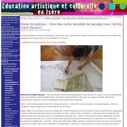 Atelier de pratique : Créer des cartes sensibles de paysage (avec l'artiste Ingrid Saumur) - Education artistique et Culturelle en Isère
