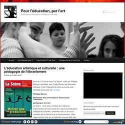 L'éducation artistique et culturelle : une pédagogie de l'ébranlement - Pour l'éducation, par l'art