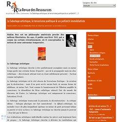 La revue des ressources - La RdR : Le Sabotage artistique, le terrorisme poétique & un potlatch immédiatiste