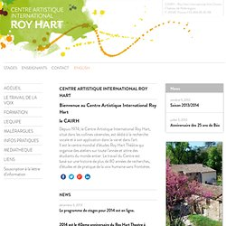 WELCOME to the Centre Artistique International Roy Hart – the CAIRH!