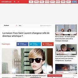 La maison Yves Saint Laurent changera-t-elle de directeur artistique ?