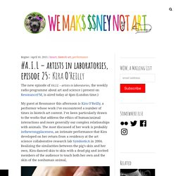#A.I.L – artists in laboratories, episode 25: Kira O'Reilly