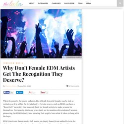 Why Don't Female EDM Artists Get The Recognition They Deserve? - the Lala