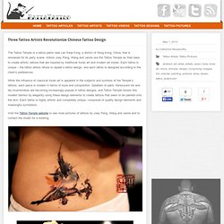 Three Tattoo Artists Revolutionize Chinese Tattoo Design « Tattoo Artists « Ratta Tattoo