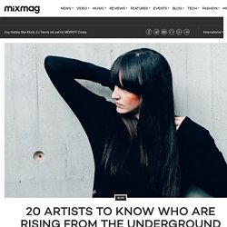 20 artists to know who are rising from the underground - Blog - Mixmag