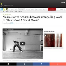 Alaska Native Artists Showcase Compelling Work In 'This Is Not A Silent Movie' . Arts & Life