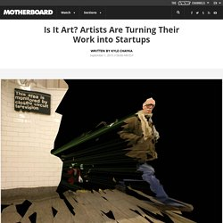 Is It Art? Artists Are Turning Their Work into Startups