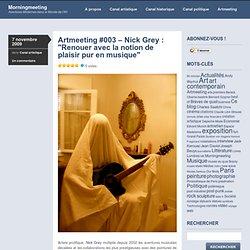 "Artmeeting #003 – Nick Grey : ""Renouer avec la notion de plaisir"