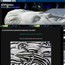 ArtPlastoc: 53-APPARITION/ DISPARITION-IMAGES CACHÉES