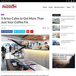 3 Artsy Cafes to Get More Than Just Your Coffee Fix