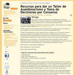 Recursos para dar un Taller de Asamblearismo y Toma de Decisiones por Consenso