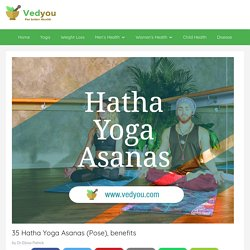 35 Hatha Yoga Asanas (Pose), benefits - vedyou for better health