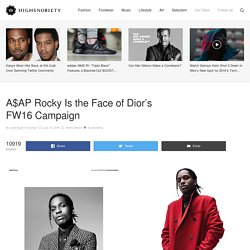 ASAP Rocky is the New Face of Dior I Highsnobiety