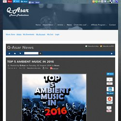 Q-Asar Music Productions - TOP 5 AMBIENT MUSIC IN 2016 - Q-Asar News