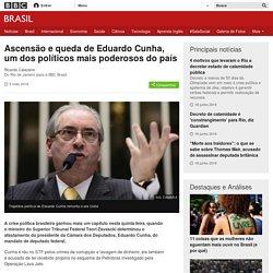 Ascensão e queda de Eduardo Cunha, um dos políticos mais poderosos do país - BBC Brasil