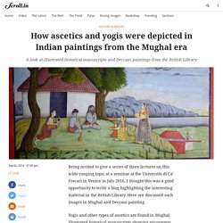 2016/09 How ascetics and yogis were depicted in Indian paintings from the Mughal era