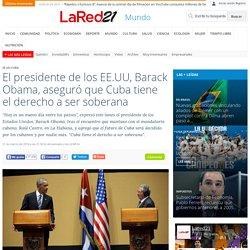 Barack Obama aseguró que Cuba tiene el derecho a ser soberana