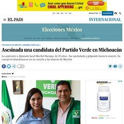 Maribel Barajas: Asesinada una candidata del Partido Verde en Michoacán El País 12-04-2018
