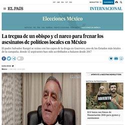 La tregua de un obispo y el narco para frenar los asesinatos de políticos locales en México El País 02-04-2018