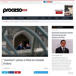 """""""¡Asesino!"""", gritan a Peña en Canadá (Video) - Proceso"""