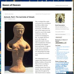 Asherah, Part I: The lost bride of Yahweh