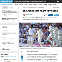 The Ashes that might have been