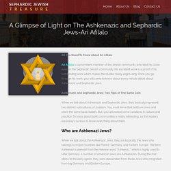 A Glimpse of Light on The Ashkenazic and Sephardic Jews-Ari Afilalo - Sephardic Jewish Treasure