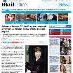 Ashton in line for £133,000 a year... no work involved! Eu foreign policy chief's bumper pay-off