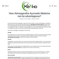 How Ashwagandha Ayurvedic Medicine can be advantageous? – globalkenko