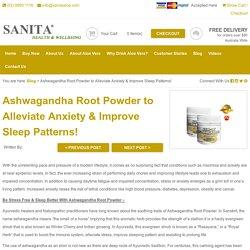 Blog : Ashwagandha Root Powder to Alleviate Anxiety & Improve Sleep Patterns!
