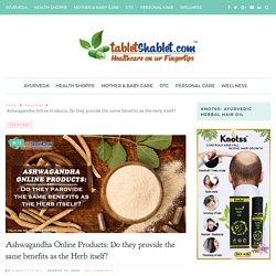 Ashwagandha Online Products: Provide same benefits as the Herb? - TabletShablet