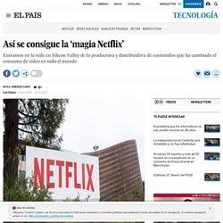 Así se consigue la 'magia Netflix'