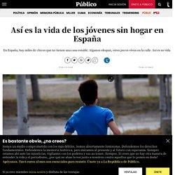 Así es la vida de los jóvenes sin hogar en España