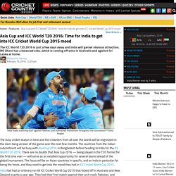 Asia Cup and ICC World T20 2016: Time for India to get into ICC Cricket World Cup 2015 mood