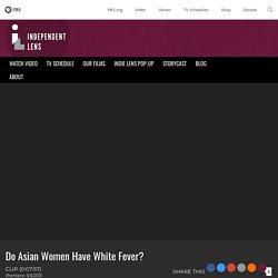 Do Asian Women Have White Fever?