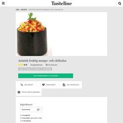 Asiatisk fruktig mango- och chilisalsa - Recept - Tasteline.com