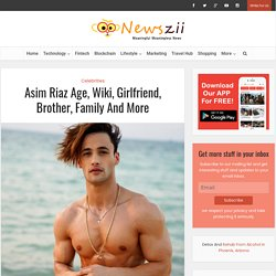 Asim Riaz Age, Wiki, Girlfriend, Brother, Family And More