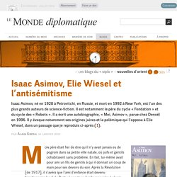 Isaac Asimov, Elie Wiesel et l'antisémitisme , par Alain Gresh (Les blogs du Diplo, 18 janvier 2010)