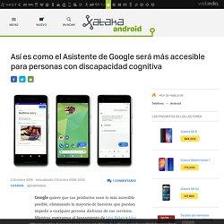 Así es como el Asistente de Google será más accesible para personas con discapacidad cognitiva