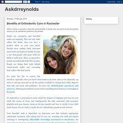 Askdrreynolds: Benefits of Orthodontic Care in Rochester