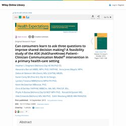 Can consumers learn to ask three questions to improve shared decision making? A feasibility study of the ASK (AskShareKnow) Patient–Clinician Communication Model® intervention in a primary health-care setting - Shepherd - 2015 - Health Expectations