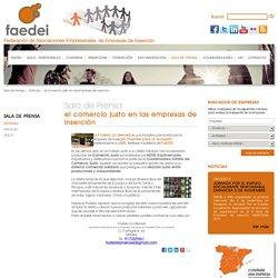 Sala de Prensa - Noticias - el comercio justo en las empresas de inserción - FAEDEI - Federación de Asociaciones Empresariales de Empresas de Inserción