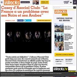 """Casey d'Asocial Club: """"La France a un problème avec ses Noirs et ses Arabes"""""""