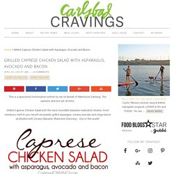 Grilled Caprese Chicken Salad with Asparagus, Avocado and Bacon - Carlsbad Cravings