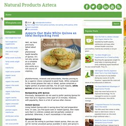 Aspects that Make White Quinoa an Ideal Backpacking Food ~ Natural Products Azteca